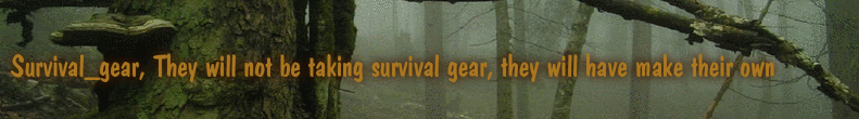 Survival_gear, They will not be taking survival gear, they will have make their own